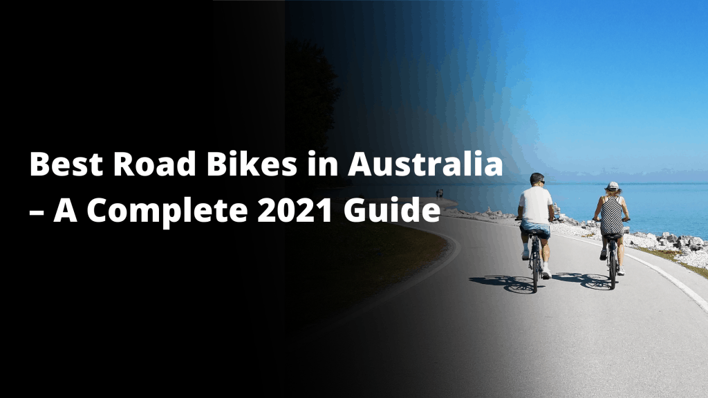 Best Road Bikes in Australia – A Complete 2021 Guide
