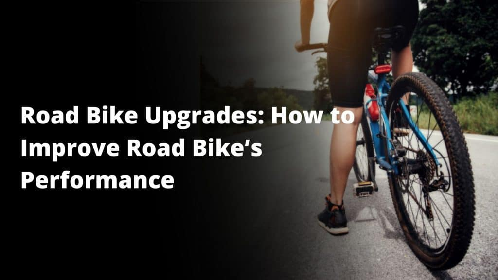 Road Bike Upgrades: How to Improve Road Bike's Performance