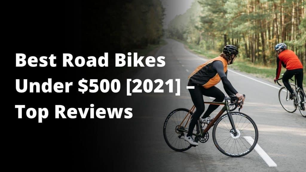 Best Road Bikes Under $500 [2021] Top Reviews